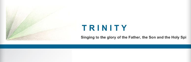 T R I N I T Y - Singing to the glory of the Father, the Son and the Holy Spirit